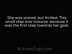 She was scared, but thrilled. This was step was massive, because it was the first step towards her goal.